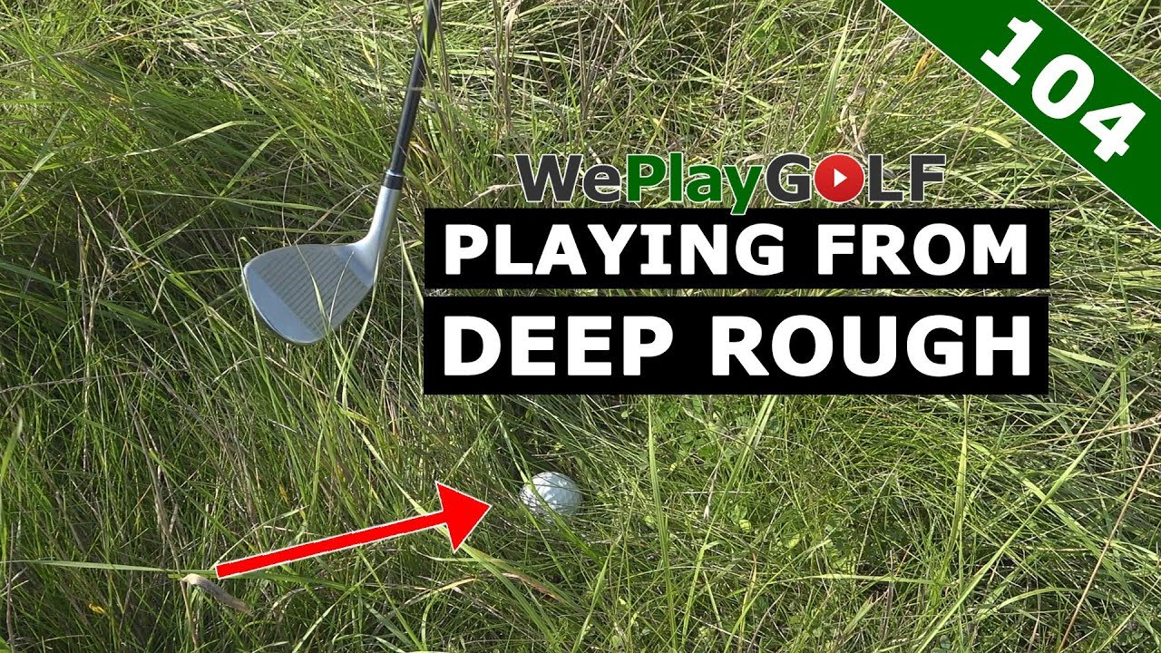 How to play out of very deep Rough