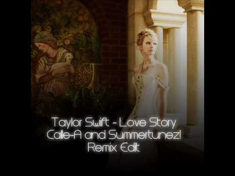 Taylor Swift - Love Story (Calle-A and Summertunez! Remix Edit) (HQ)
