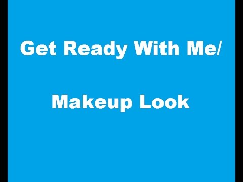 Make up - Get Ready With Me/Makeup Look