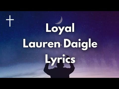 Loyal - Lauren Daigle Lyrics | Songs of Worship