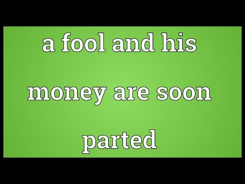 meaning of a fool and his money are soon parted