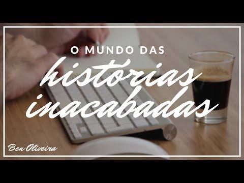 O Mundo das Histórias Inacabadas | Ben Oliveira