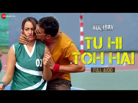 Holiday - Tu Hi Toh Hai - Full Audio Song | Akshay Kumar & Sonakshi Sinha