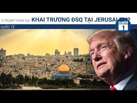 D.Trump úp mở tham gia khai trương ĐSQ tại Jerusalem | VTC1 - Thời lượng: 99 giây.