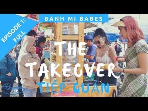 The Take Over 2018 l Episode 1: Bánh Mì Babes (Tiếp Quản: Tập 1) - Thời lượng: 15 phút.