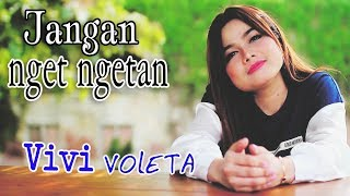 Download lagu Vivi Voleta Jangan Nget Ngetan Mp3
