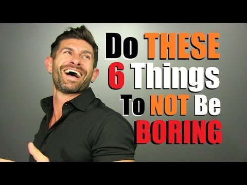 STOP Being Boring! 6 Tricks To Be MORE Exciting! (видео)