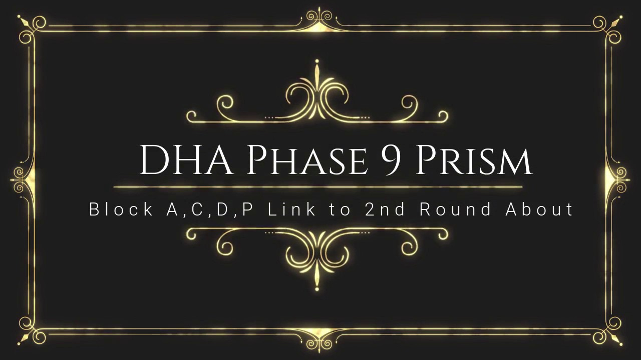 DHA phase 9 prism Block A,C,D,P Link to 2nd Round About – Latest Update