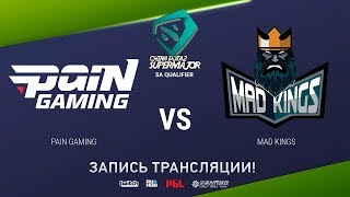 Pain vs Mad Kings, China Super Major SA Qual, game 2 [Mortalles]