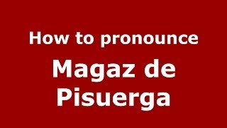 Magaz de Pisuerga Spain  city photo : How to pronounce Magaz de Pisuerga (Spanish/Spain) - PronounceNames.com