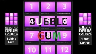 Bubble Gum Slow and Fast | Electro Drumpads 24