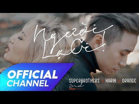 Người Lạ Ơi ! Official MV   Superbrothers x Karik x Orange - Thời lượng: 4:49.
