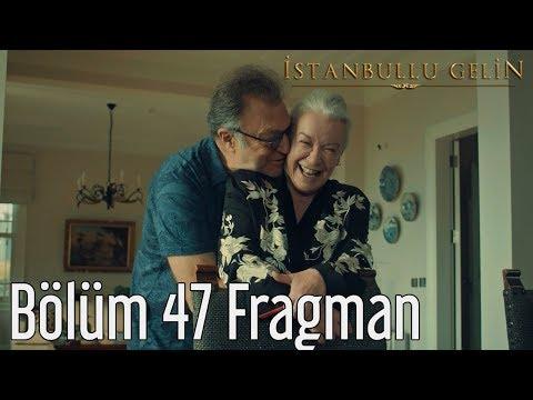 İstanbullu Gelin 47. Bölüm Fragmanı