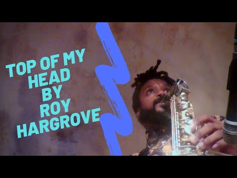 Roy Hargrove's Top of My Head
