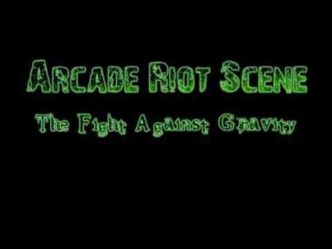 Arcade Riot Scene - The Fight Against Gravity.mp4