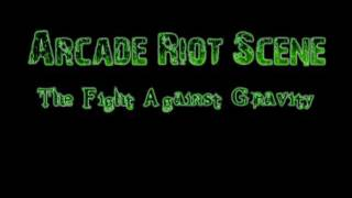 Arcade Riot Scene - The Fight Against Gravity.mp4