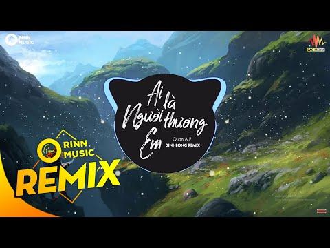 Ai Là Người Thương Em (DinhLong Remix) - Quân A.P | Bản Remix Nhạc Trẻ Căng Cực Hay Nhất 2019 - Thời lượng: 5:43.