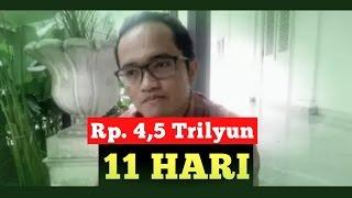 Video HEBOH! DALAM WAKTU 11HARI Rp. 4,5 Trilyun di dapat MP3, 3GP, MP4, WEBM, AVI, FLV Juni 2017