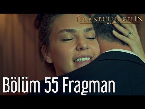İstanbullu Gelin 55. Bölüm Fragmanı