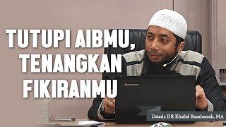 Video Tutupilah aibmu dan tenangkan fikiranmu. Ustadz DR Khalid Basalamah, MA MP3, 3GP, MP4, WEBM, AVI, FLV November 2018