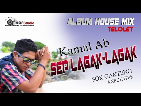 KAMAL AB -  ALBUM HOUSE MIX TELOLET - SEP LAGAK-LAGAK