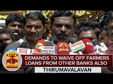 Thirumavalavan-Demands-To-Waive-off-Farmers-Loan-From-Other-Banks-also