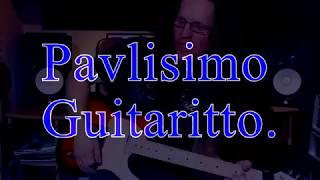 Video Pavlisimo Guitaritto.