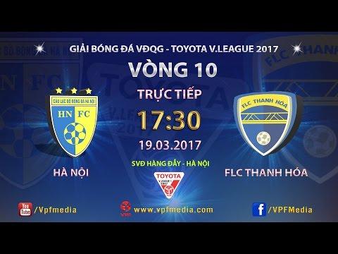 FULL | Hà Nội FC 2-1 FLC Thanh Hóa | Vòng 10 Vleague 2017 - Thời lượng: 2:10:24.
