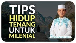 Video Ustad Das'ad Latif  - TIPS HIDUP TENANG UNTUK ANAK MILENIAL MP3, 3GP, MP4, WEBM, AVI, FLV Agustus 2019