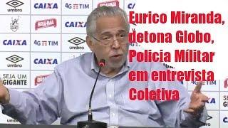 Em entrevista coletiva, após o empate contra o Santos, Eurico Miranda ataca Globo e Sportv por edição em entrevista e culpa PM pela confusão no jogo contra o Flamengo e diz que a Globo não colocou tudo o que ele falou sobre a confusão em São Januário, e diz que tem componentes do GEPE que prestam serviços para o Flamengo