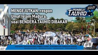 Video MENGEJUTKAN, respon Umat Islam Madura, soal Bendera Tauhid Dibakar MP3, 3GP, MP4, WEBM, AVI, FLV November 2018