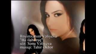 Beyimxanim Veliyeva-Bu Ilahi Esq