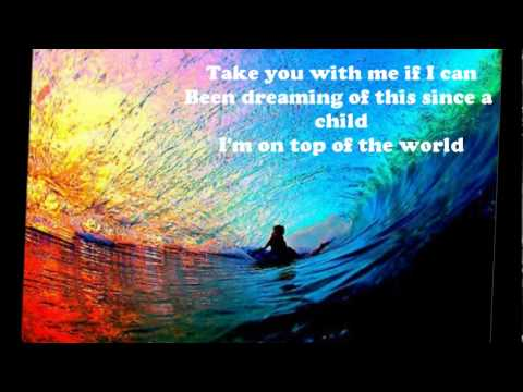 on - On Top of the World by Imagine Dragons off their Continued Silence EP 2012. Here are the lyrics, enjoy :) *Surfer Image: http://proboarders.com/surf/rainbow-...