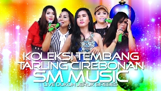 TEMBANG TARLING CIREBONAN NONSTOP - SM MUSIC LIVE DK. JERUK BREBES 14-01-2017