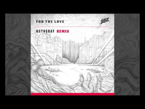 For The Love - GRiZ (ft. Talib Kweli) (Autograf Remix) (Audio)