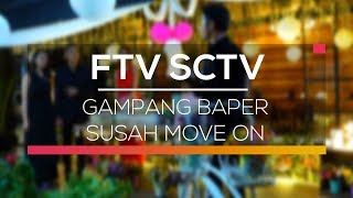 Nonton Ftv Sctv   Gampang Baper Susah Move On Film Subtitle Indonesia Streaming Movie Download