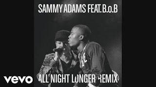Thumbnail for Sammy Adams — All Night Longer (B.O.B. Remix)