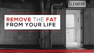 Day 44 - Remove The Fat From Your Life