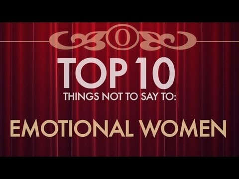 10 Things Not To Say To Emotional Women