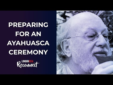 MY TIPS ON THE BEST WAY TO PREPARE YOURSELF FOR AN AYAHUASCA CEREMONY | Dennis McKenna In Reconnect