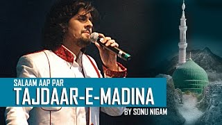 "Video Salaam Aap Par Tajdaar E Madina by Sonu Nigam ""Naat Sharif"" MP3, 3GP, MP4, WEBM, AVI, FLV Juni 2018"