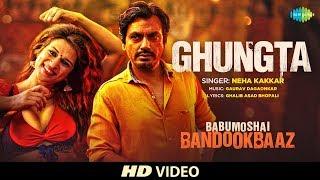 Ghungta | Babumoshai Bandookbaaz | Nawazuddin Siddiqui | Neha Kakkar | Shraddha Das | 25th August