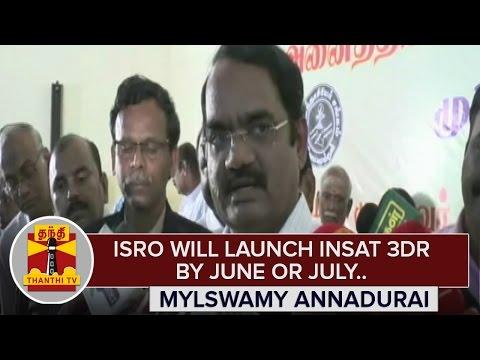 ISRO-will-launch-INSAT-3DR-by-June-or-July--Mylswamy-Annadurai-ISRO-ThanthI-TV