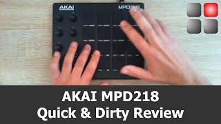 AKAI MPD 218 Review (Quick & Dirty)