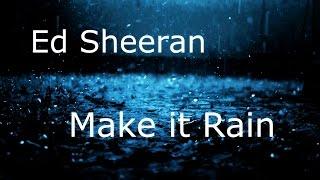 Video Ed Sheeran - Make it Rain (Original Version) Full HQ Audio MP3, 3GP, MP4, WEBM, AVI, FLV Maret 2018