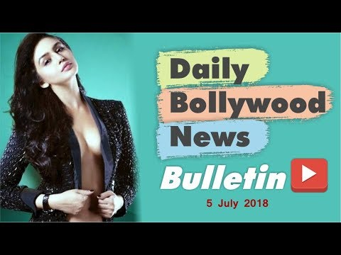 Latest Hindi Entertainment News From Bollywood | 5 July 2018