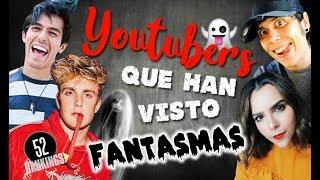 Video YOUTUBERS ¡QUE HAN VISTO FANTASMAS! - 52 RANKINGS MP3, 3GP, MP4, WEBM, AVI, FLV Juli 2018