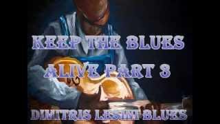 Keep The Blues Alive Mix Part 3 - Dimitris Lesini Greece