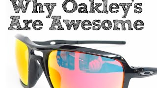 Why Oakley's are Awesome!