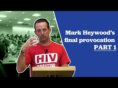 Mark Heywood's Final Provocation Part 1